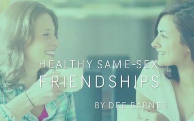 Healthy Same-Sex Friendships Teaching By Dee Barnes